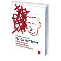 Droga krzyżowa z błogosławionym księdzem Stefanem Wincentym Frelichowskim, Dk. Waldemar Rozynkowski