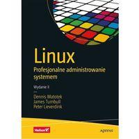 Linux. Profesjonalne administrowanie systemem. Wydanie II - Dennis Matotek, James Turnbull, Peter Lieverdink (9788328338470)