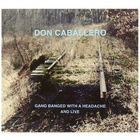 Don Caballero - Gang Banded With A Headache And Live (0656605777528)