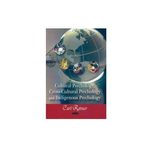 Cultural Psychology, Cross - Cultural Psychology, And Indigenous Psychology