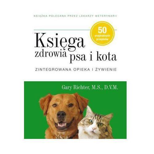 Księga zdrowia psa i kota. Zintegrowana opieka i żywienie Richter Gary
