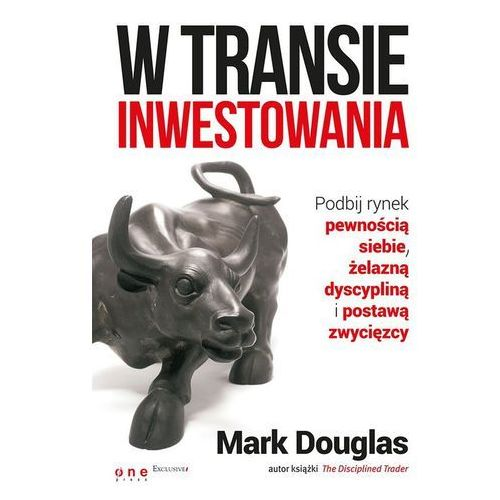 W transie inwestowania. Podbij rynek pewnością siebie, żelazną dyscypliną i postawą zwycięzcy (2014)