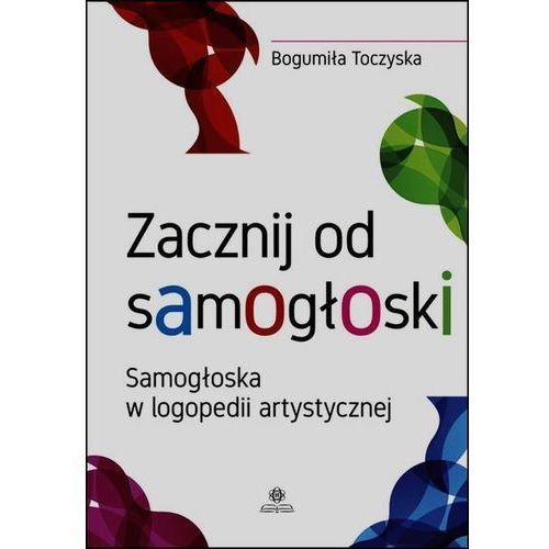 Zacznij od samogłoski Samogłoska w logopedii artystycznej (2016)