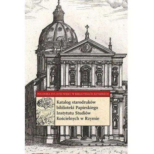 Katalog starodruków biblioteki Papieskiego Instytutu Studiów Kościelnych w Rzymie (9788370096304)