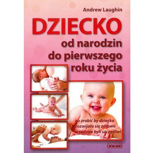 Dziecko Od Narodzin Do Pierwszego Roku Życia - Andrew Laughin, Andrew Laughin