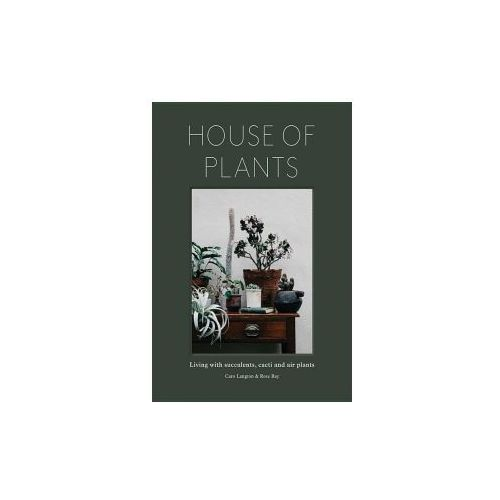 House of Plants: Roco's Gude to Living with Succulents, Air Plants and Cacti, Ray, Rose / Langton, Caro