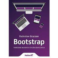 Bootstrap. Tworzenie własnych stylów graficznych - RADOSŁAW GRYCZAN (9788324692552)