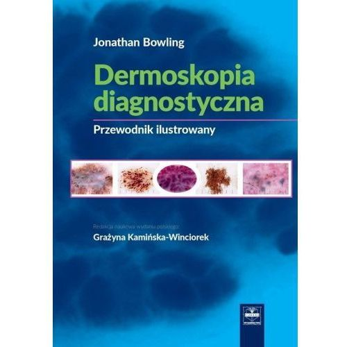 Dermoskopia diagnostyczna Poradnik ilustrowany