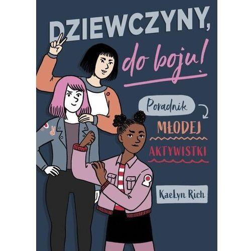 Dziewczyny do boju! Poradnik młodej aktywistki /Nowa Baśń/, KaeLyn Rich