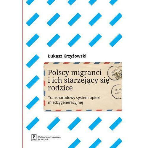 Polscy migranci i ich starzejący się rodzice Krzyżowski Łukasz, Scholar