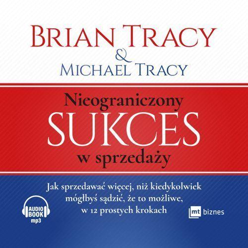 Nieograniczony sukces w sprzedaży (audiobook CD) - Brian Tracy, Michael Tracy (2017)