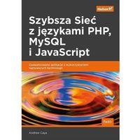 Szybsza Sieć z językami PHP, MySQL i JavaScript. Zaawansowane aplikacje z wykorzystaniem najnowszych technologii - Andrew Caya (2019)
