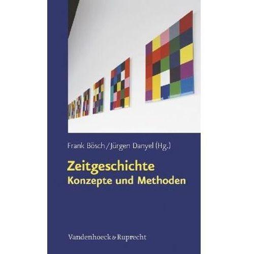 Zeitgeschichte - Konzepte und Methoden Bösch, Frank