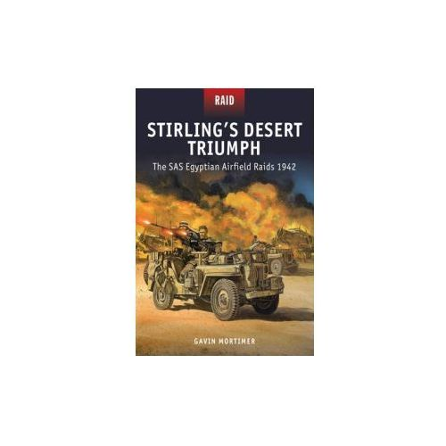 Stirling's Desert Triumph - the SAS Egyptian Airfield Raids 1942