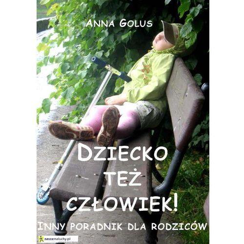 Dziecko też człowiek! Inny poradnik dla rodziców - Anna Golus (74 str.)