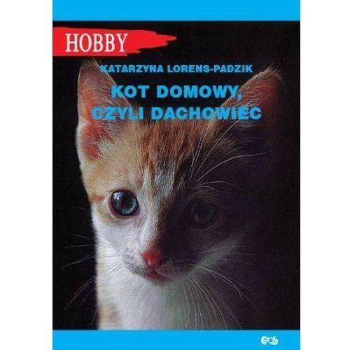 Kot domowy, czyli dachowiec - Katarzyna Lorens-Padzik (88 str.)