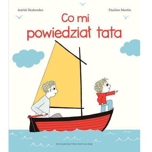 """Książka """"Co mi powiedział tata"""" Wydawnictwo Entliczek 9788363156275 (44 str.)"""