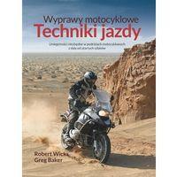 Wyprawy motocyklowe. Techniki jazdy - Dostępne od: 2013-11-08, oprawa miękka