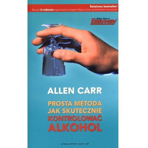 PROSTA METODA JAK SKUTECZNIE KONTROLOWAĆ ALKOHOL (oprawa miękka) (Książka), Allen Carr