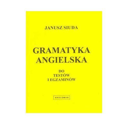 Gramatyka angielska do testów i egzaminów. Janusz Siuda. Angloman (156 str.)