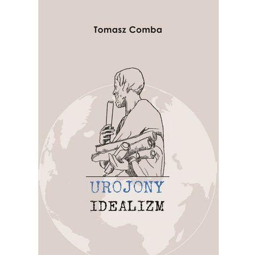 Urojony idealizm - Tomasz Comba - ebook