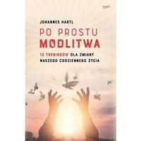 Po prostu modlitwa 12 treningów dla zmiany naszego- bezpłatny odbiór zamówień w Krakowie (płatność gotówką lub kartą)., Johannes Hartl
