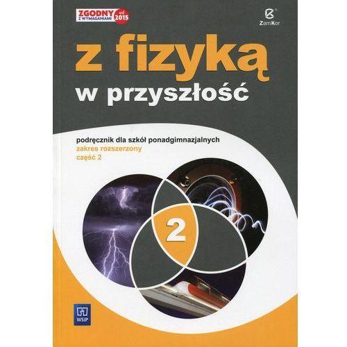 Fizyka Z fizyką w przyszłość LO kl.1-3 podręcznik cz.2 / zakres rozszerzony / ZAMKOR - Jadwiga Salach, Barbara Saganowska, Maria Fiałkowska, WSiP