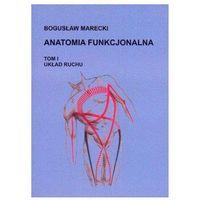 Anatomia funkcjonalna Tom 1 Układ ruchu - Bogusław Marecki
