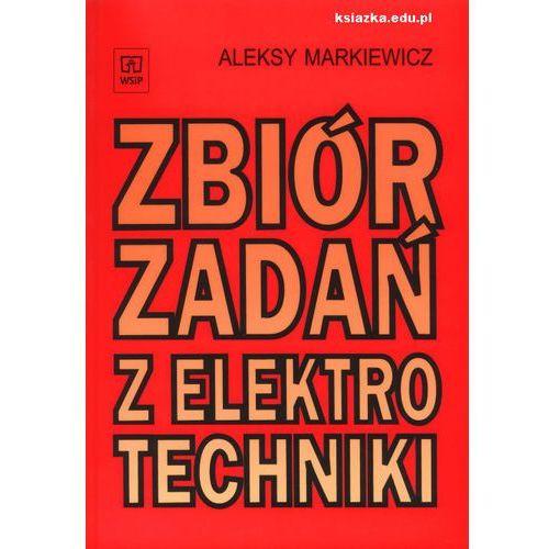 Zbiór zadań z elektrotechniki. Zbiór zadań - Aleksy Markiewicz (224 str.)