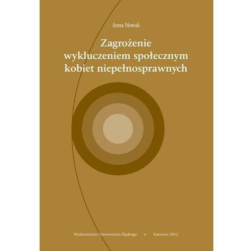 Zagrożenie wykluczeniem społecznym kobiet niepełnosprawnych - Anna Nowak - ebook