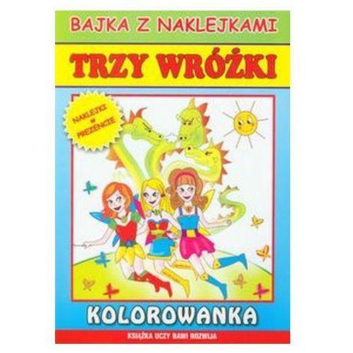 Praca zbiorowa Trzy wróżki bajka z naklejkami - literat od 24,99zł darmowa dostawa kiosk ruchu