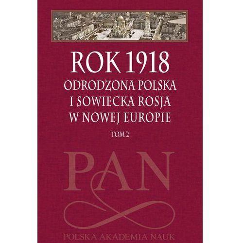 Rok 1918 T.2 Odrodzona Polska i sowiecka... - Leszek Zasztowt, Jan Szumski (402 str.)
