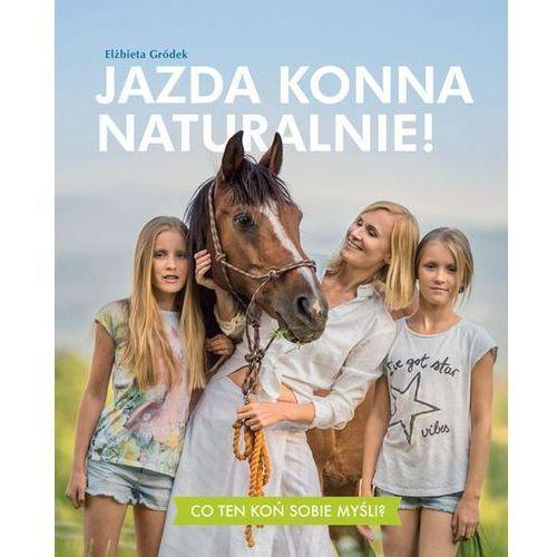 Jazda konna naturalnie! - Elżbieta Gródek (9788377634387)