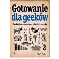 Gotowanie dla geeków. Nauka stosowana, niezłe sztuczki i wyżerka - Jeff Potter, Potter Jeff
