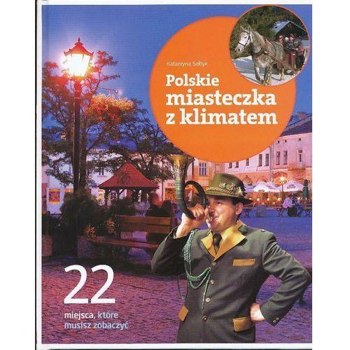 22 miejsca, które musisz zobaczyć. Polskie miasteczka z klimatem Katarzyna Sołtyk
