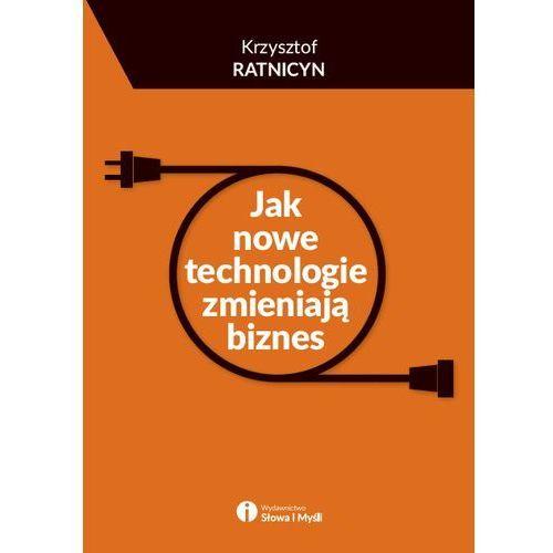 Jak nowe technologie zmieniają biznes - Dostawa 0 zł (9788363566791)