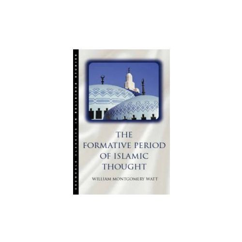 The Formative Period Of Islamic Thought, Watt, Prof. W. Montgomery