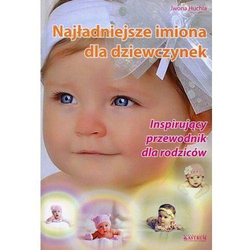Najładniejsze imiona dla dziewczynek + zakładka do książki GRATIS (9788372776907)