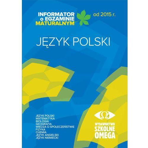 Informator Maturalny J. polski od 2015 r. OMEGA - Praca zbiorowa (2013)