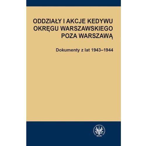 Oddziały i akcje Kedywu Okręgu Warszawskiego poza Warszawą (168 str.)