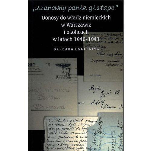 SZANOWNY PANIE GISTAPO. Donosy do władz niemieckich w Warszawie i okolicach w latach 1940- 1941 - Prof. Barbara Engelking (116 str.)