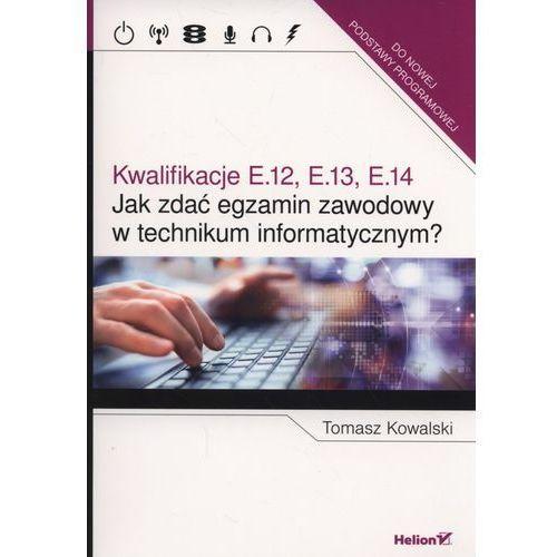 Jak zdać egzamin zawodowy w technikum informatycznym? Kwalifikacje E.12, E.13, E.14 - Tomasz Kowalski