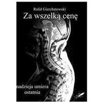 Za wszelką cenę - nadzieja umiera ostatnia - Rafał Gierchatowski, Rafał Gierchatowski