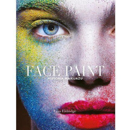Face Paint. Historia makijażu - Lisa Eldridge, oprawa twarda