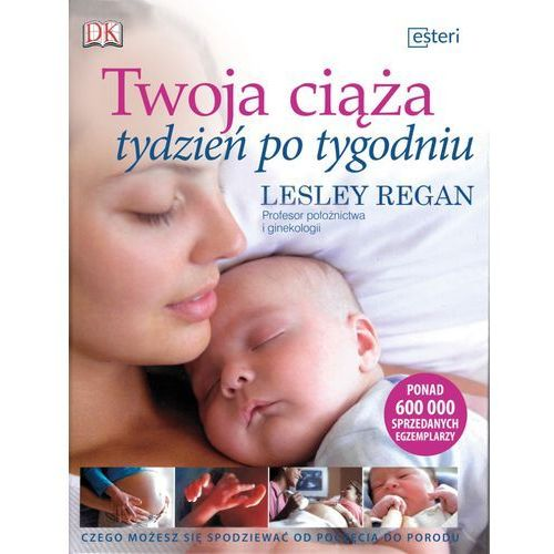 Twoja ciąża tydzień po tygodniu - Lesley Regan, Esteri