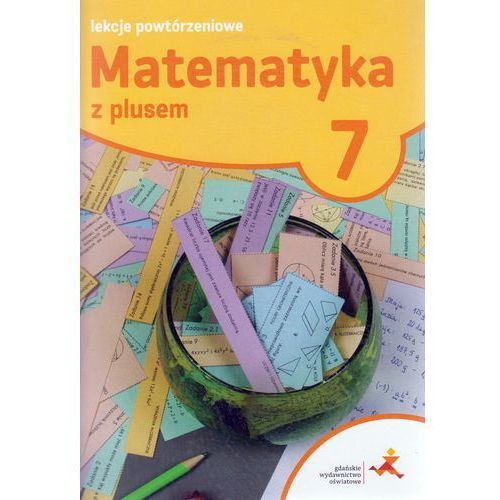Matematyka z plusem SP kl.7 lekcje powtórzeniowe - Marzenna Grochowalska, oprawa miękka