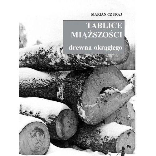 Tablice miaższości drzewna okragłego - Marian Czuraj, oprawa miękka