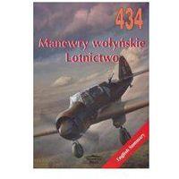 Manewry wołyńskie Lotnicwo 434 (9788372194343)
