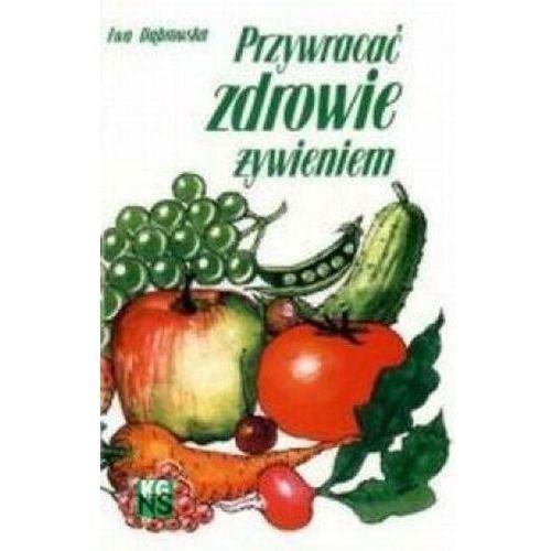 Przywracać zdrowie żywieniem Ewa Dąbrowska 60)
