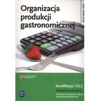 Organizacja produkcji gastronomicznej Podręcznik do nauki zawodu Technik żywienia i usług gastronomicznych Kwalifikacja T.15.2 (152 str.)